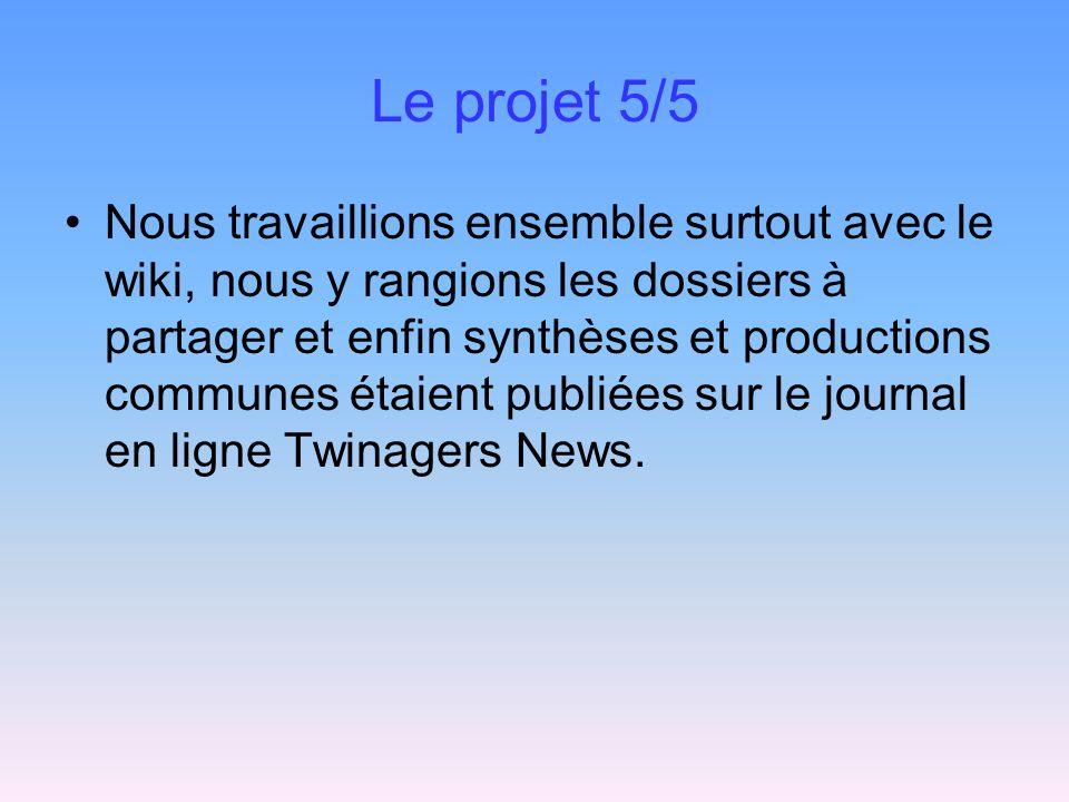 Le projet 5/5 Nous travaillions ensemble surtout avec le wiki, nous y rangions les dossiers à partager et enfin synthèses et productions communes étaient publiées sur le journal en ligne Twinagers News.