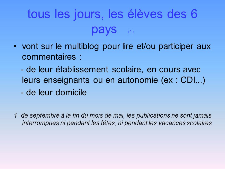 tous les jours, les élèves des 6 pays (1) vont sur le multiblog pour lire et/ou participer aux commentaires : - de leur établissement scolaire, en cou