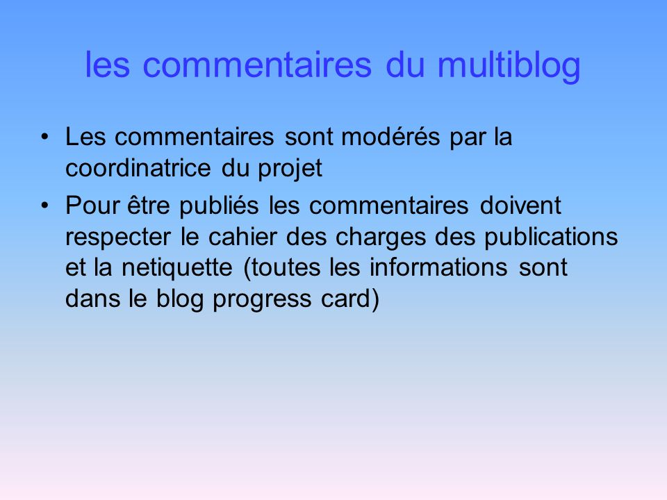 les commentaires du multiblog Les commentaires sont modérés par la coordinatrice du projet Pour être publiés les commentaires doivent respecter le cah