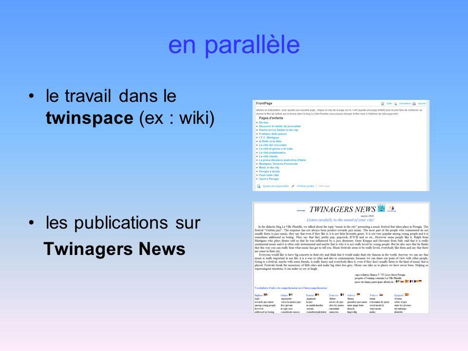 en parallèle le travail dans le twinspace (ex : wiki) les publications sur Twinagers News