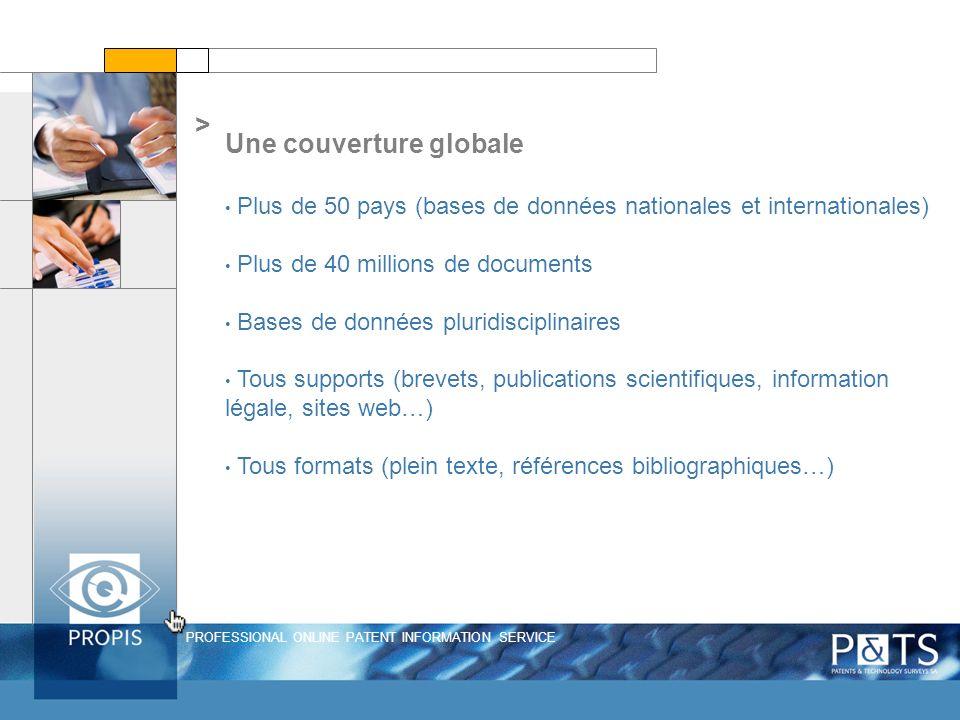 PROFESSIONAL ONLINE PATENT INFORMATION SERVICE > Une couverture globale Plus de 50 pays (bases de données nationales et internationales) Plus de 40 mi