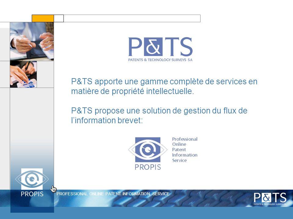 PROFESSIONAL ONLINE PATENT INFORMATION SERVICE P&TS apporte une gamme complète de services en matière de propriété intellectuelle. P&TS propose une so