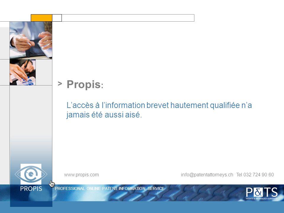 PROFESSIONAL ONLINE PATENT INFORMATION SERVICE > Propis : Laccès à linformation brevet hautement qualifiée na jamais été aussi aisé. www.propis.com in