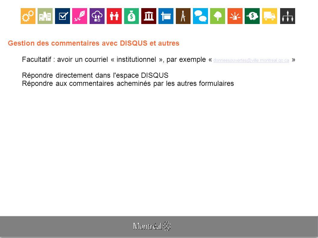 Gestion des commentaires avec DISQUS et autres Facultatif : avoir un courriel « institutionnel », par exemple « donneesouvertes@ville.montreal.qc.ca »