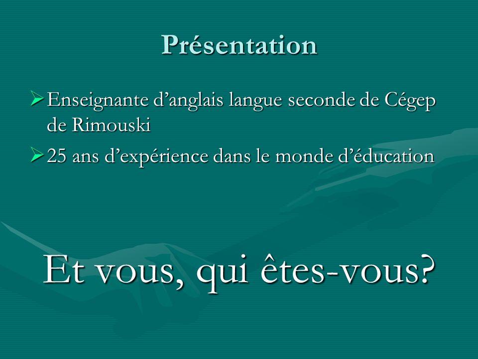 Présentation Enseignante danglais langue seconde de Cégep de Rimouski Enseignante danglais langue seconde de Cégep de Rimouski 25 ans dexpérience dans