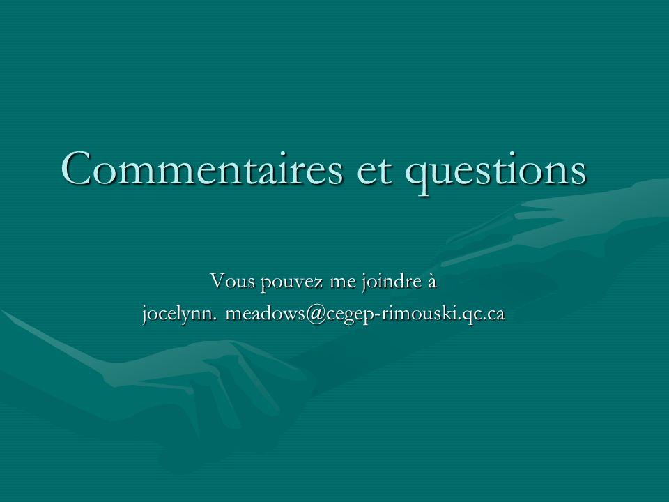 Commentaires et questions Vous pouvez me joindre à jocelynn. meadows@cegep-rimouski.qc.ca