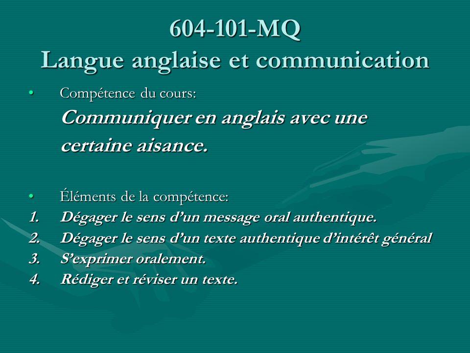 604-101-MQ Langue anglaise et communication Compétence du cours:Compétence du cours: Communiquer en anglais avec une certaine aisance. Éléments de la