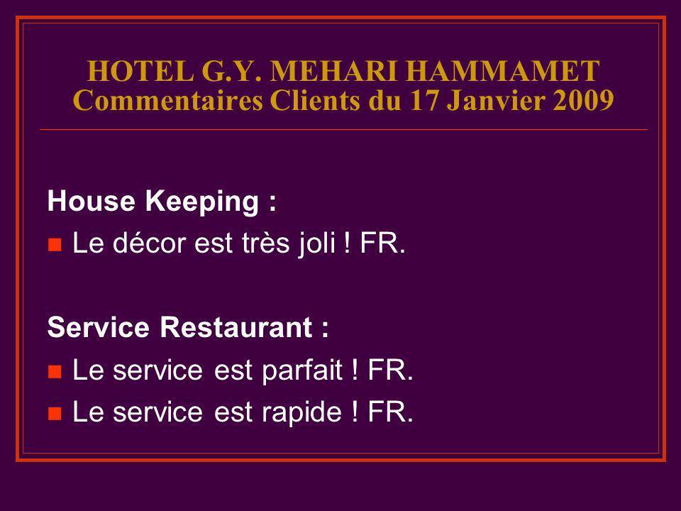 HOTEL G.Y. MEHARI HAMMAMET Commentaires Clients du 17 Janvier 2009 House Keeping : Le décor est très joli ! FR. Service Restaurant : Le service est pa