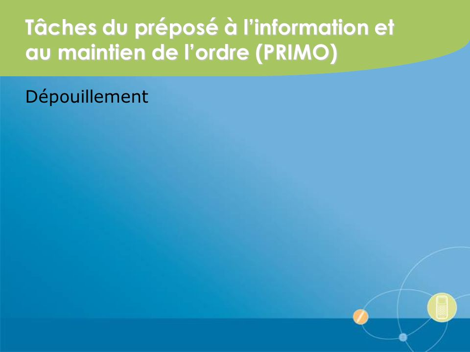 Tâches du préposé à linformation et au maintien de lordre (PRIMO) Dépouillement