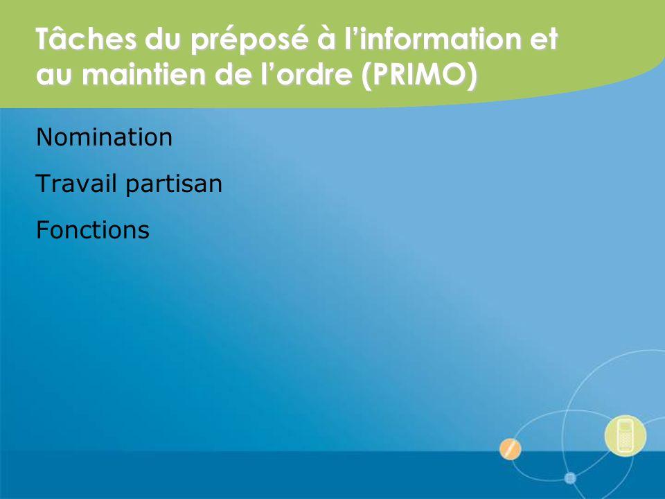 Tâches du préposé à linformation et au maintien de lordre (PRIMO) Nomination Travail partisan Fonctions