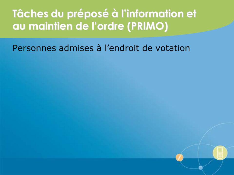 Tâches du préposé à linformation et au maintien de lordre (PRIMO) Personnes admises à lendroit de votation