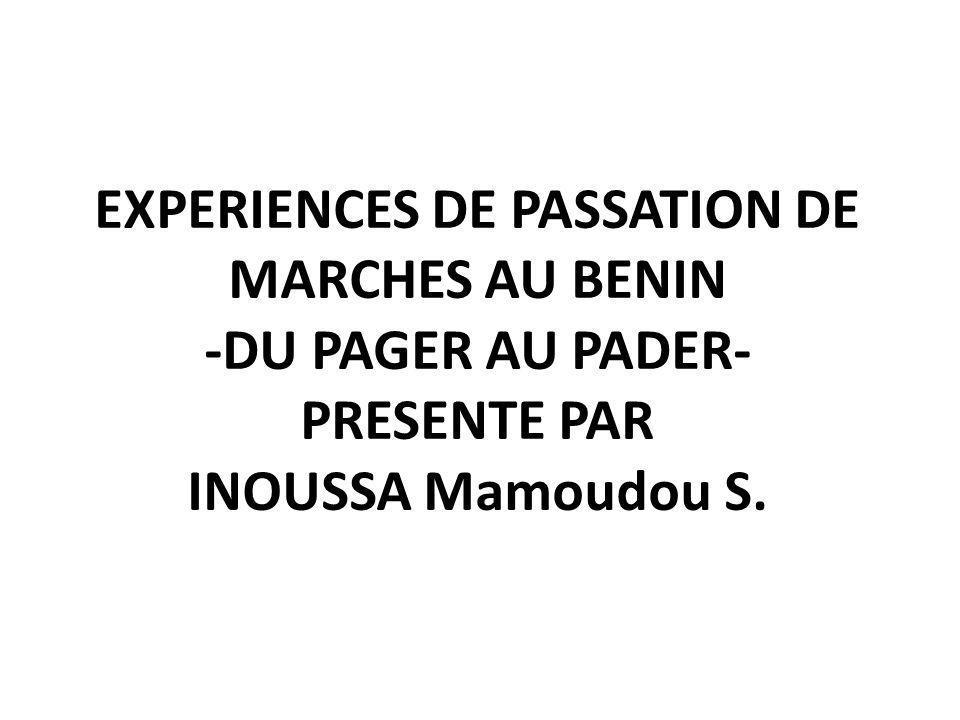 EXPERIENCES DE PASSATION DE MARCHES AU BENIN -DU PAGER AU PADER- PRESENTE PAR INOUSSA Mamoudou S.