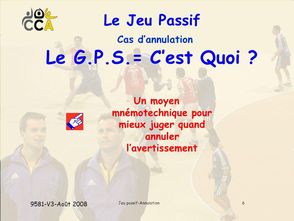 Jeu passif-Annulation6 Le Jeu Passif Cas dannulation Le G.P.S.= Cest Quoi .