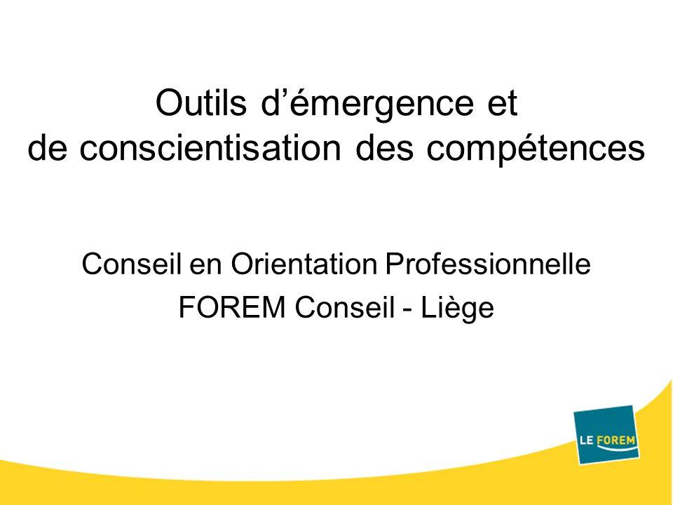 Outils démergence et de conscientisation des compétences Conseil en Orientation Professionnelle FOREM Conseil - Liège