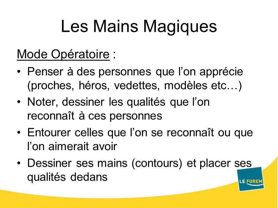 Les Mains Magiques Mode Opératoire : Penser à des personnes que lon apprécie (proches, héros, vedettes, modèles etc…) Noter, dessiner les qualités que