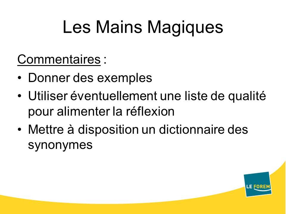 Les Mains Magiques Commentaires : Donner des exemples Utiliser éventuellement une liste de qualité pour alimenter la réflexion Mettre à disposition un