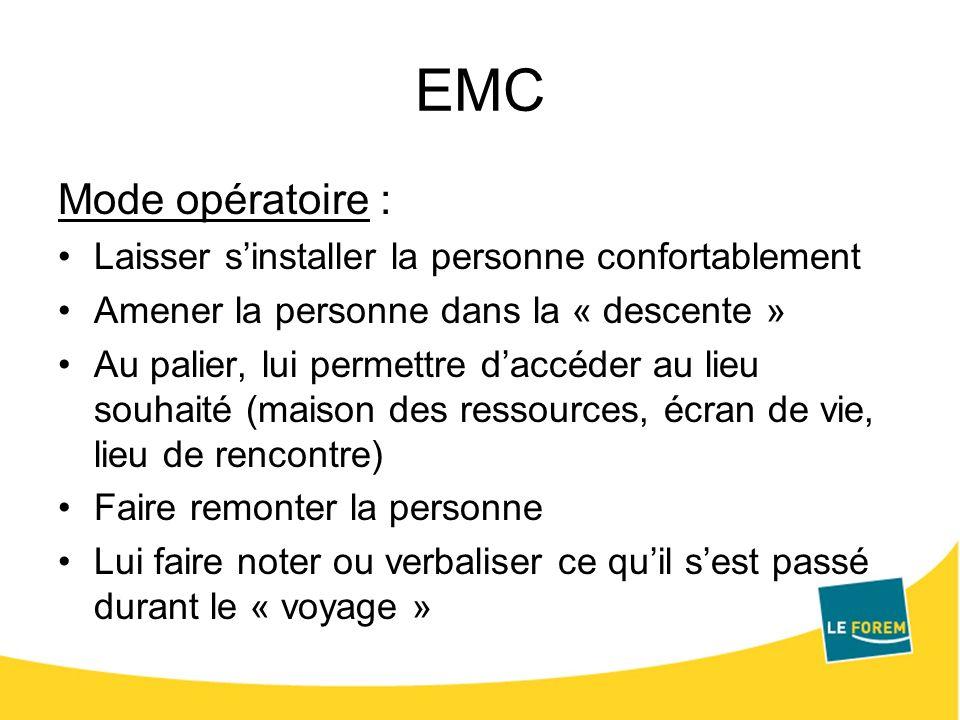 EMC Mode opératoire : Laisser sinstaller la personne confortablement Amener la personne dans la « descente » Au palier, lui permettre daccéder au lieu
