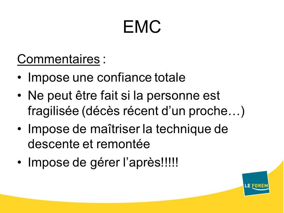 EMC Commentaires : Impose une confiance totale Ne peut être fait si la personne est fragilisée (décès récent dun proche…) Impose de maîtriser la techn