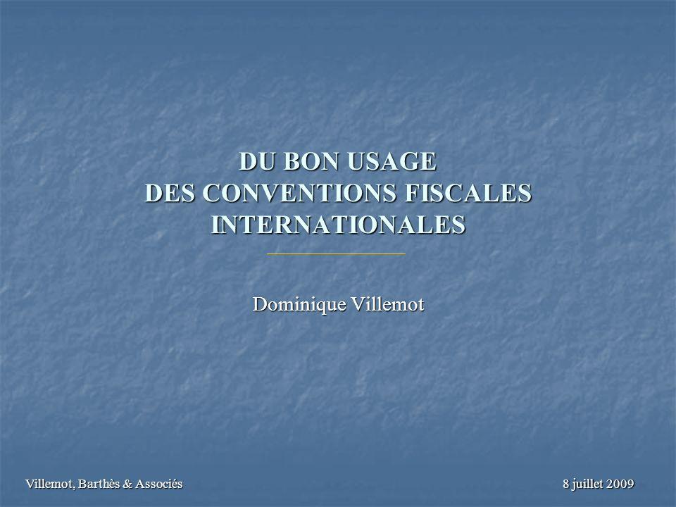 DU BON USAGE DES CONVENTIONS FISCALES INTERNATIONALES Dominique Villemot Villemot, Barthès & Associés 8 juillet 2009