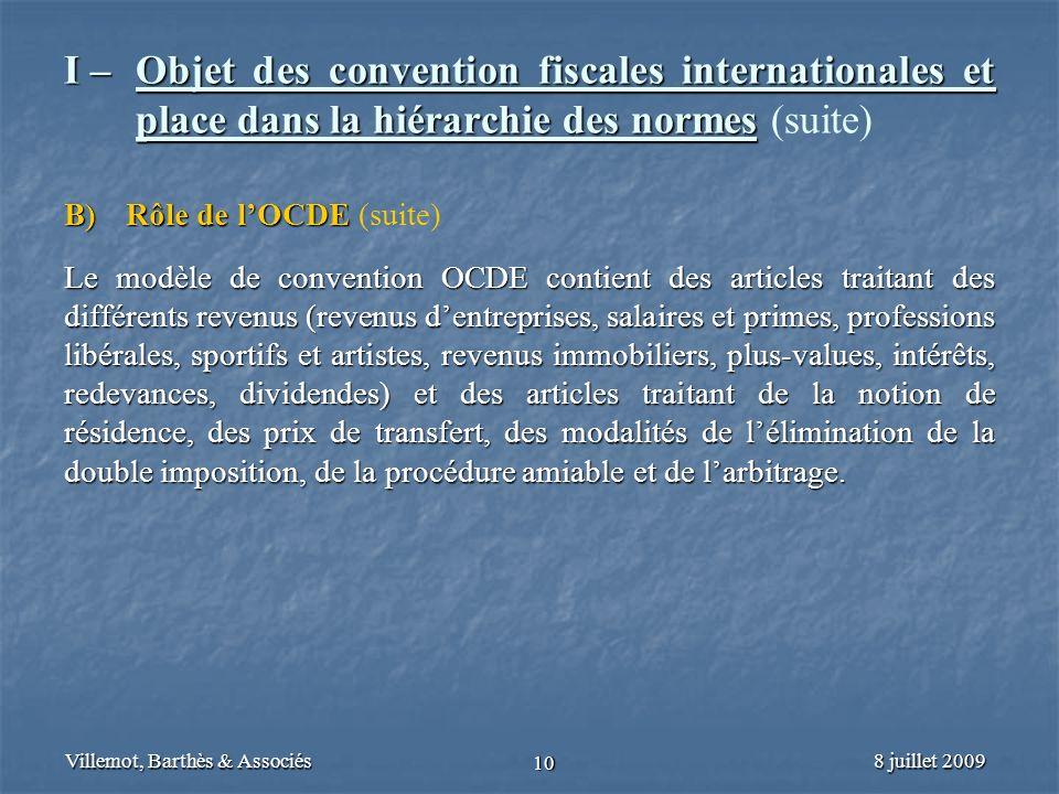 8 juillet 2009Villemot, Barthès & Associés 10 I – Objet des convention fiscales internationales et place dans la hiérarchie des normes I – Objet des c