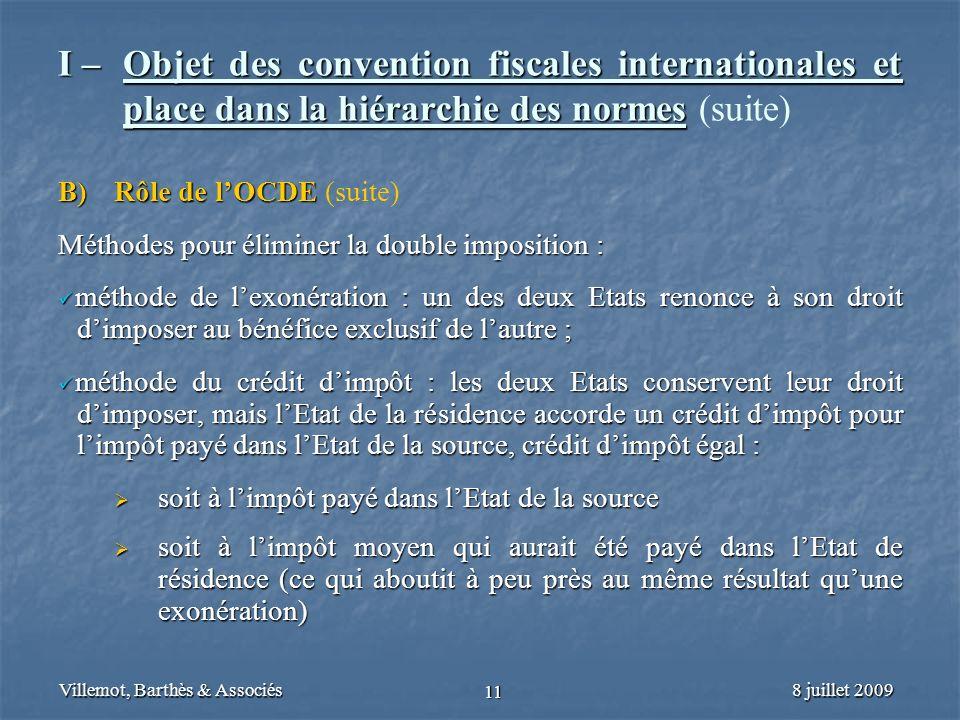 8 juillet 2009Villemot, Barthès & Associés 11 I – Objet des convention fiscales internationales et place dans la hiérarchie des normes I – Objet des c