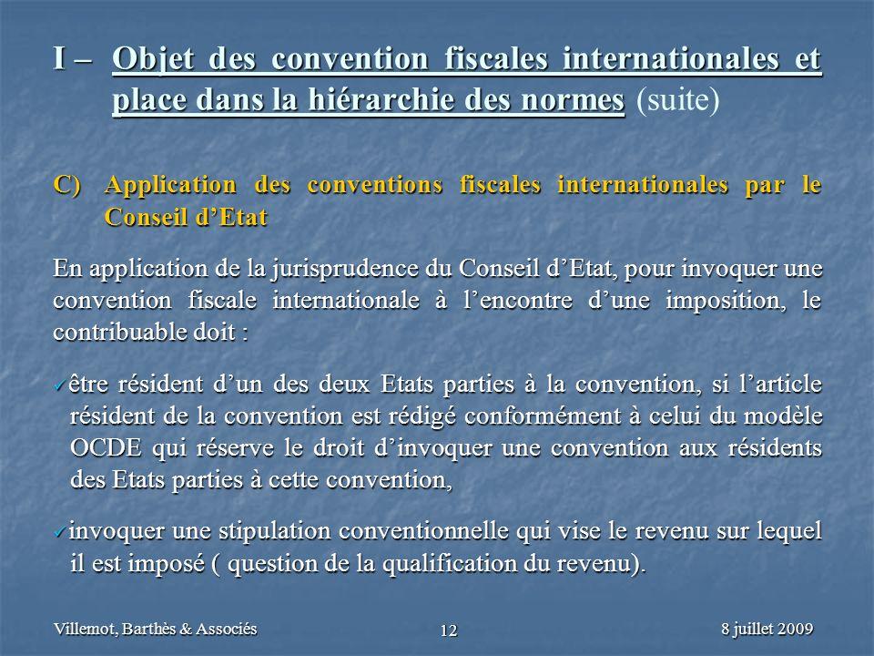 8 juillet 2009Villemot, Barthès & Associés 12 I – Objet des convention fiscales internationales et place dans la hiérarchie des normes I – Objet des c