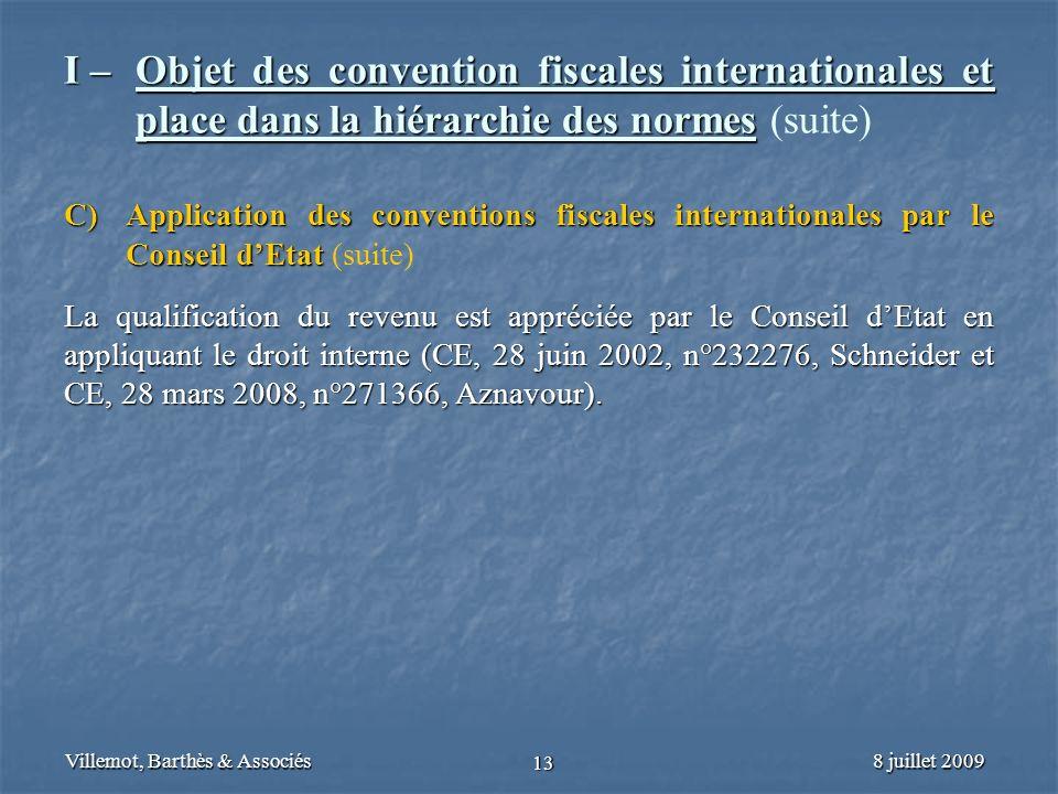 8 juillet 2009Villemot, Barthès & Associés 13 I – Objet des convention fiscales internationales et place dans la hiérarchie des normes I – Objet des c