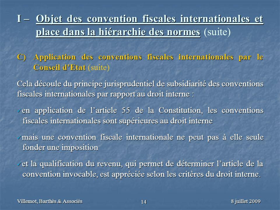8 juillet 2009Villemot, Barthès & Associés 14 I – Objet des convention fiscales internationales et place dans la hiérarchie des normes I – Objet des c
