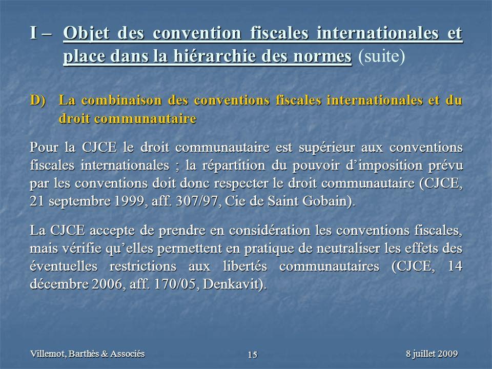 8 juillet 2009Villemot, Barthès & Associés 15 I – Objet des convention fiscales internationales et place dans la hiérarchie des normes I – Objet des c