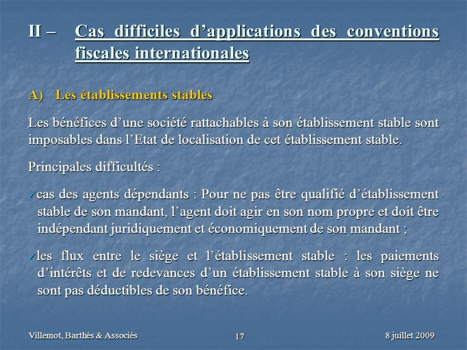 8 juillet 2009Villemot, Barthès & Associés 17 II – Cas difficiles dapplications des conventions fiscales internationales A) Les établissements stables