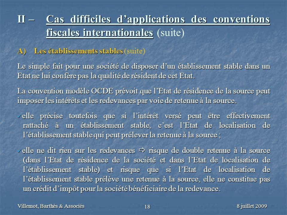 8 juillet 2009Villemot, Barthès & Associés 18 II – Cas difficiles dapplications des conventions fiscales internationales II – Cas difficiles dapplicat