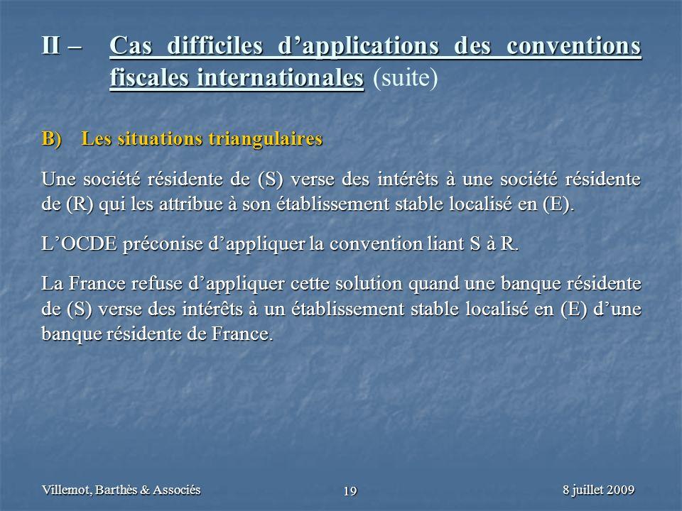 8 juillet 2009Villemot, Barthès & Associés 19 II – Cas difficiles dapplications des conventions fiscales internationales II – Cas difficiles dapplicat