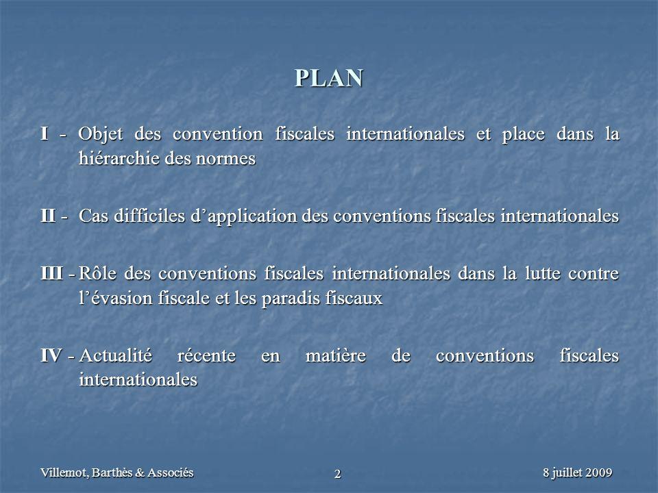 Villemot, Barthès & Associés 2 PLAN I - Objet des convention fiscales internationales et place dans la hiérarchie des normes II -Cas difficiles dappli