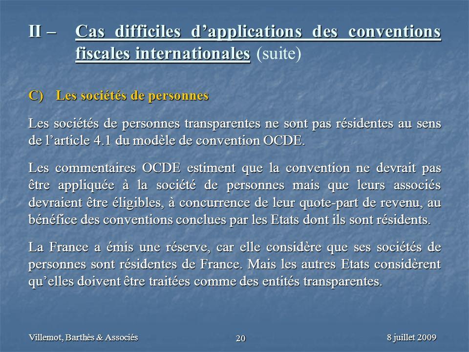 8 juillet 2009Villemot, Barthès & Associés 20 II – Cas difficiles dapplications des conventions fiscales internationales II – Cas difficiles dapplicat