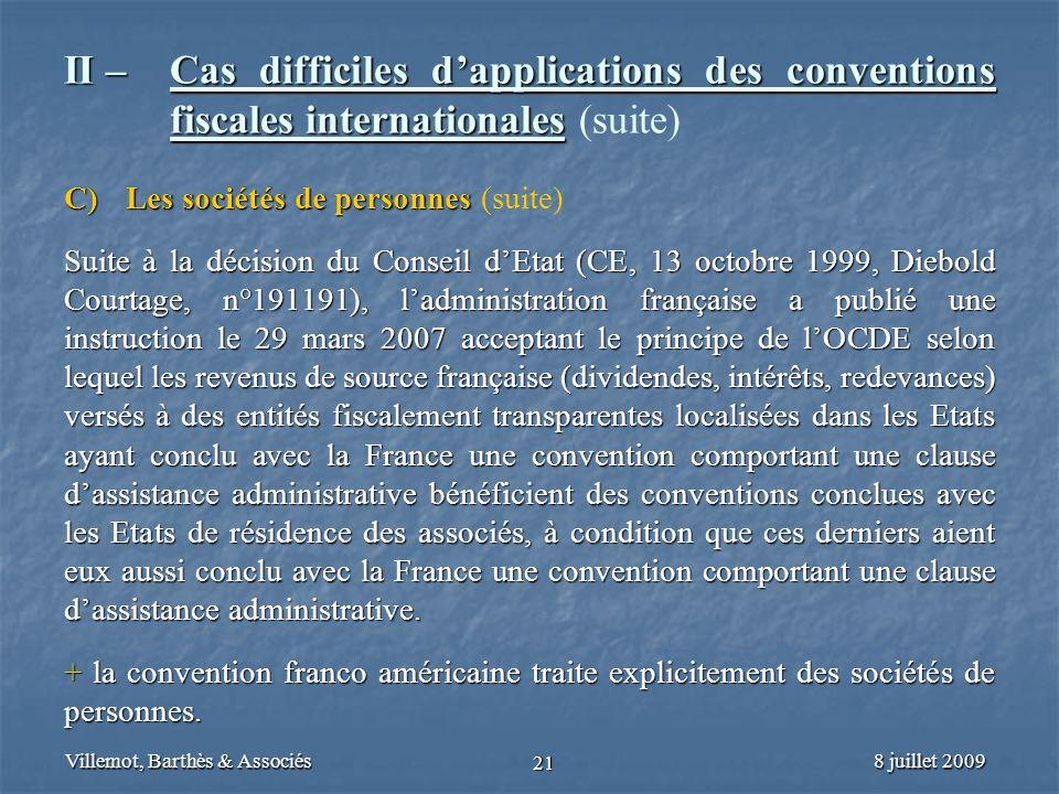 8 juillet 2009Villemot, Barthès & Associés 21 II – Cas difficiles dapplications des conventions fiscales internationales II – Cas difficiles dapplicat