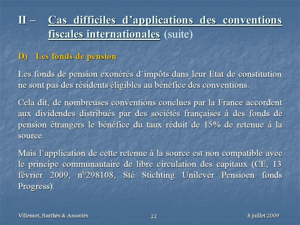 8 juillet 2009Villemot, Barthès & Associés 22 II – Cas difficiles dapplications des conventions fiscales internationales II – Cas difficiles dapplicat