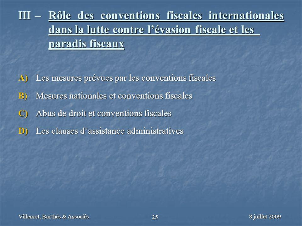 8 juillet 2009Villemot, Barthès & Associés 25 III – Rôle des conventions fiscales internationales dans la lutte contre lévasion fiscale et les paradis