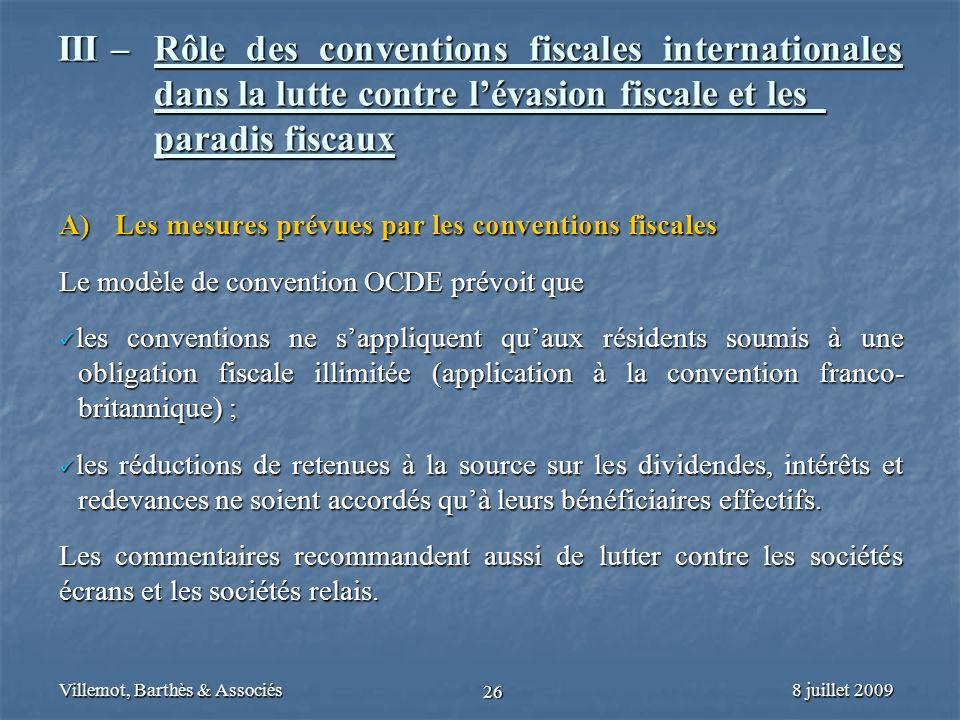 8 juillet 2009Villemot, Barthès & Associés 26 III – Rôle des conventions fiscales internationales dans la lutte contre lévasion fiscale et les paradis