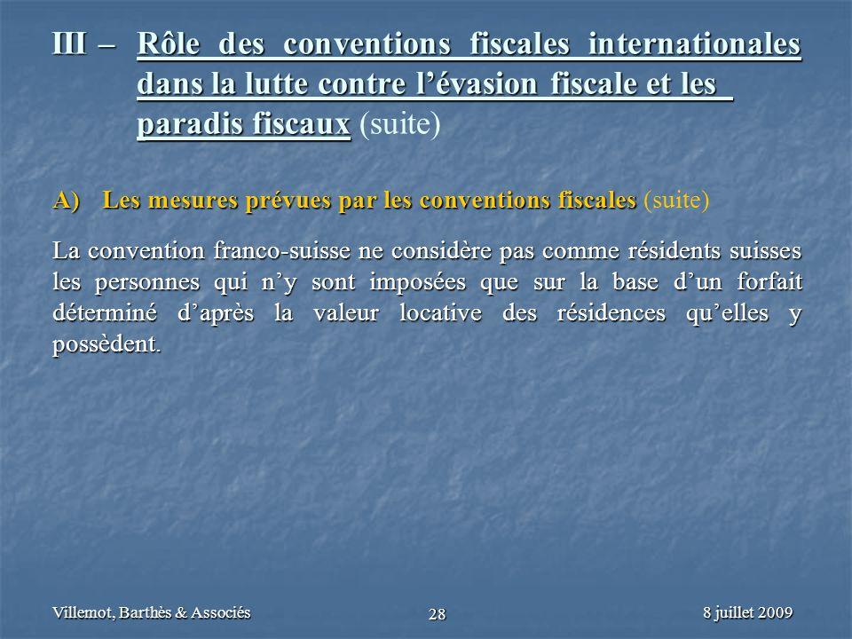 8 juillet 2009Villemot, Barthès & Associés 28 III – Rôle des conventions fiscales internationales dans la lutte contre lévasion fiscale et les paradis