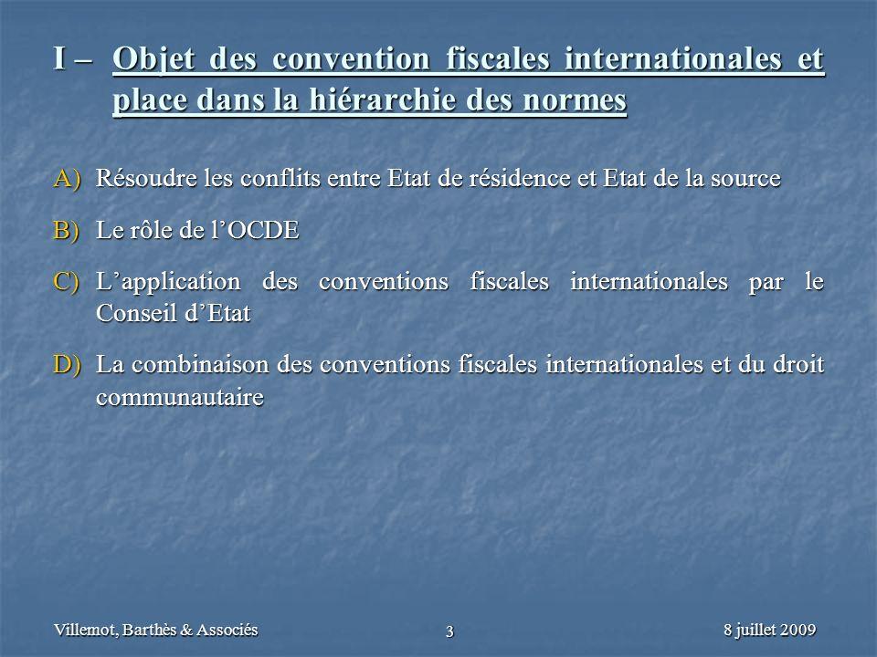 8 juillet 2009Villemot, Barthès & Associés 3 I – Objet des convention fiscales internationales et place dans la hiérarchie des normes A) Résoudre les