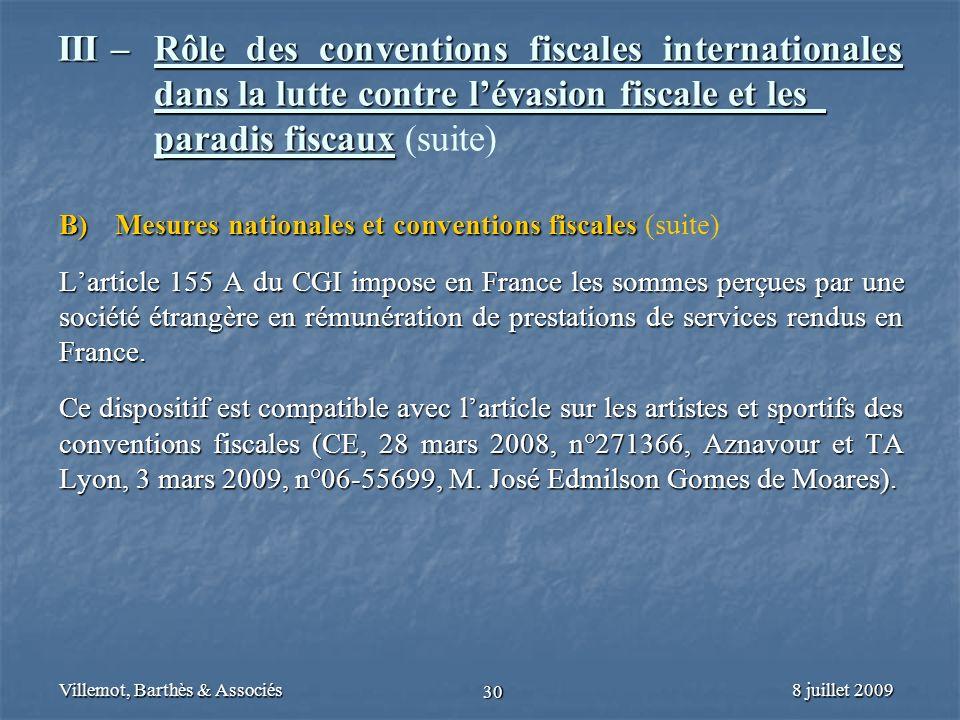 8 juillet 2009Villemot, Barthès & Associés 30 III – Rôle des conventions fiscales internationales dans la lutte contre lévasion fiscale et les paradis