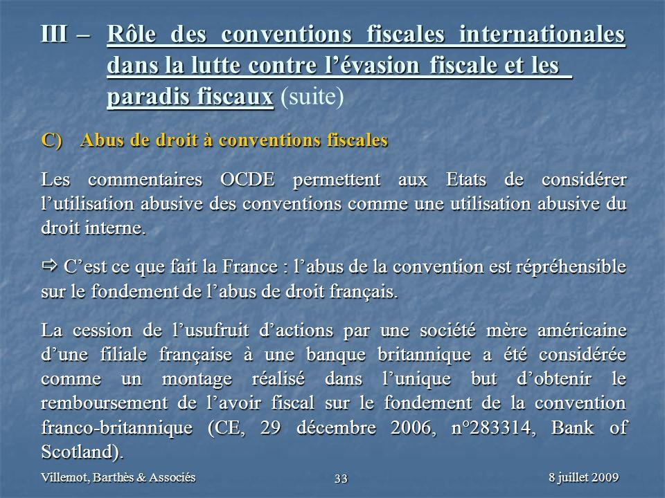 8 juillet 2009Villemot, Barthès & Associés 33 III – Rôle des conventions fiscales internationales dans la lutte contre lévasion fiscale et les paradis