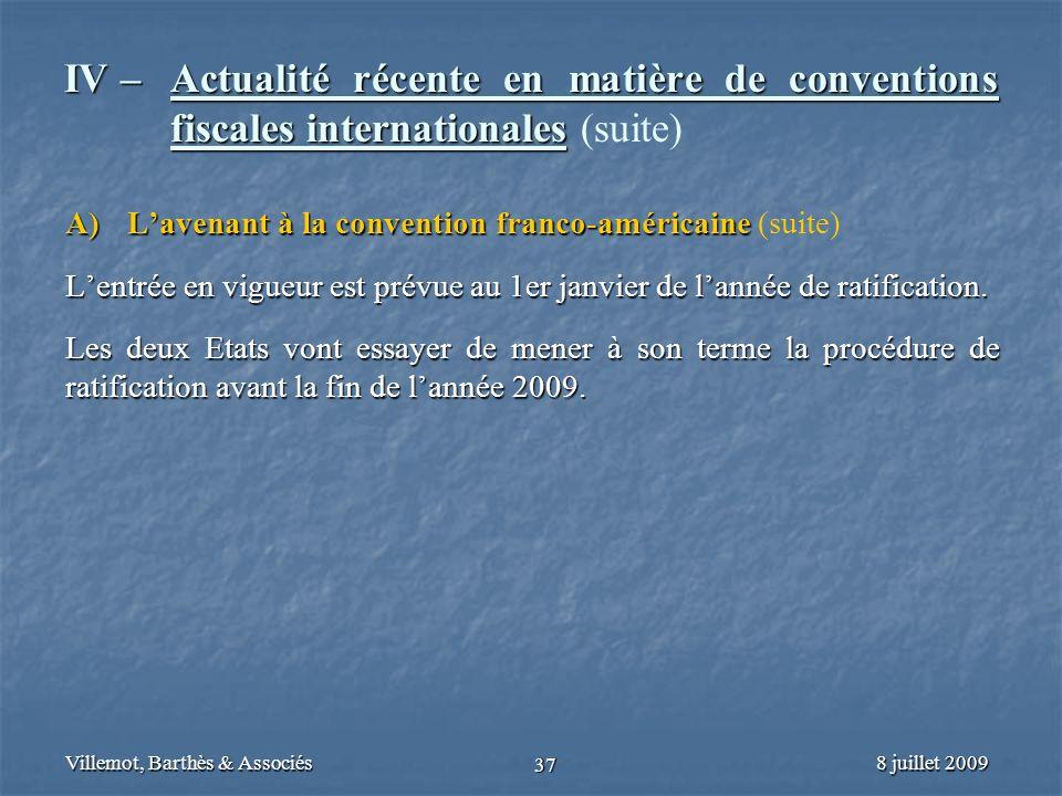 8 juillet 2009Villemot, Barthès & Associés 37 IV – Actualité récente en matière de conventions fiscales internationales IV – Actualité récente en mati