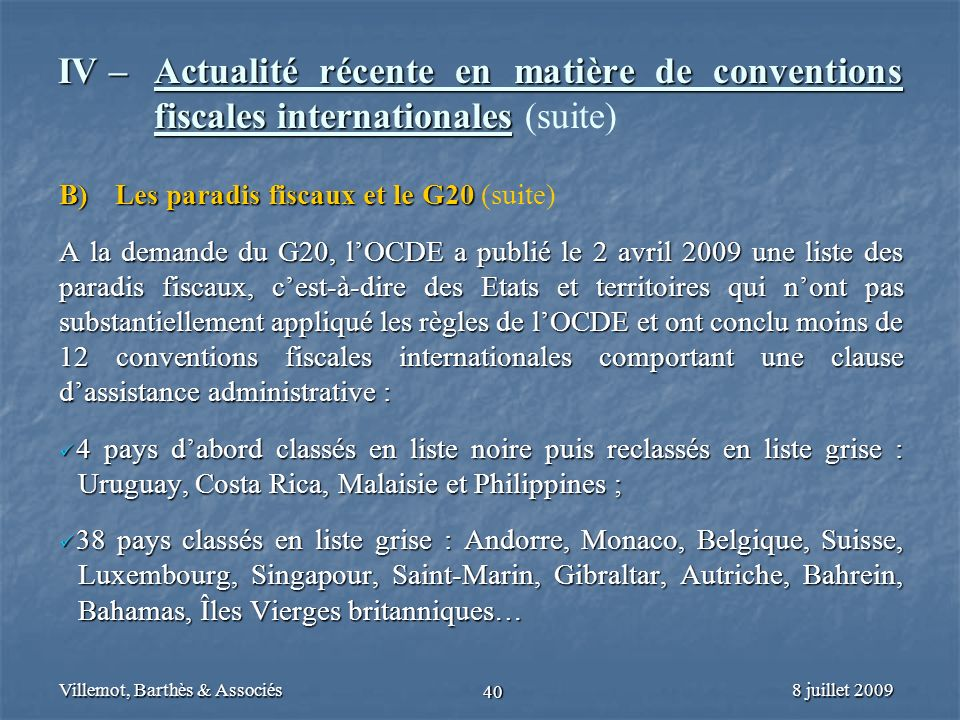 8 juillet 2009Villemot, Barthès & Associés 40 IV – Actualité récente en matière de conventions fiscales internationales IV – Actualité récente en mati