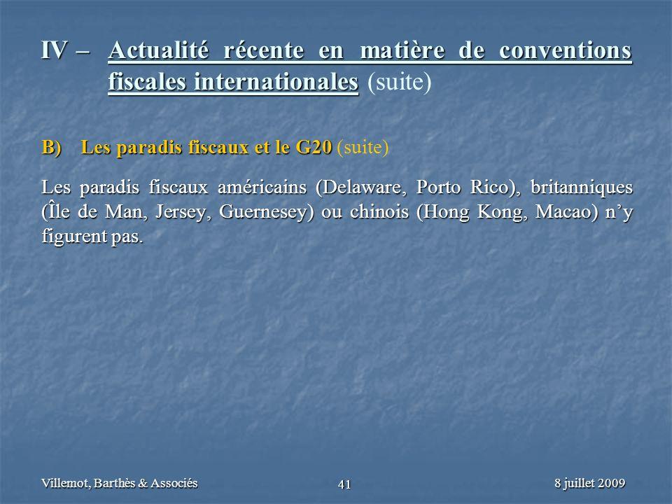 8 juillet 2009Villemot, Barthès & Associés 41 IV – Actualité récente en matière de conventions fiscales internationales IV – Actualité récente en mati