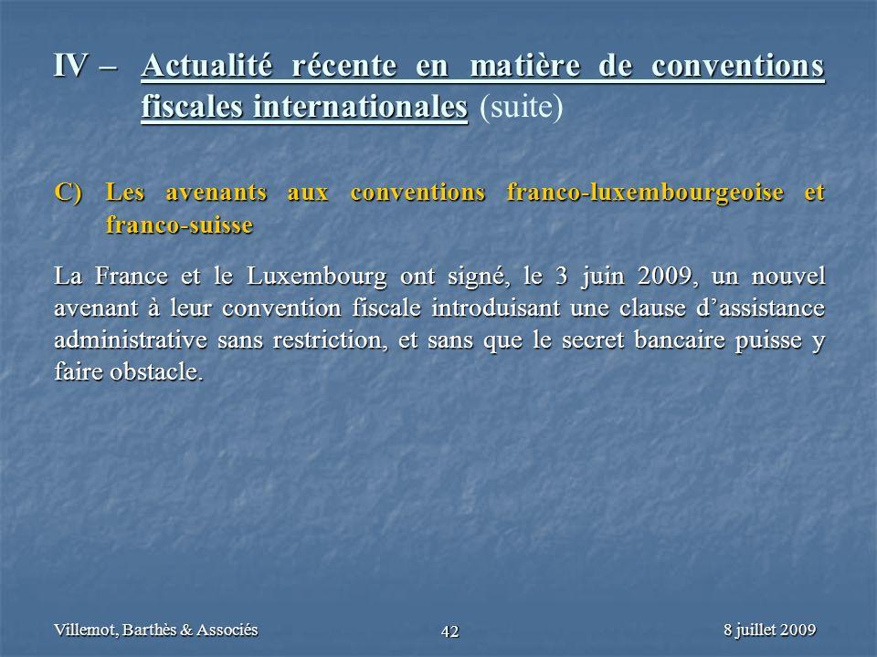 8 juillet 2009Villemot, Barthès & Associés 42 IV – Actualité récente en matière de conventions fiscales internationales IV – Actualité récente en mati