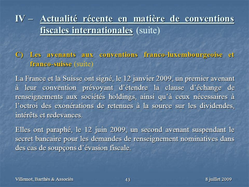 8 juillet 2009Villemot, Barthès & Associés 43 IV – Actualité récente en matière de conventions fiscales internationales IV – Actualité récente en mati
