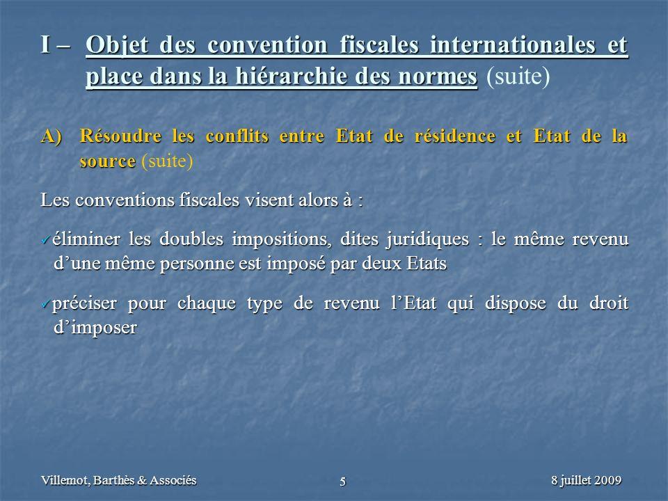 8 juillet 2009Villemot, Barthès & Associés 5 I – Objet des convention fiscales internationales et place dans la hiérarchie des normes I – Objet des co