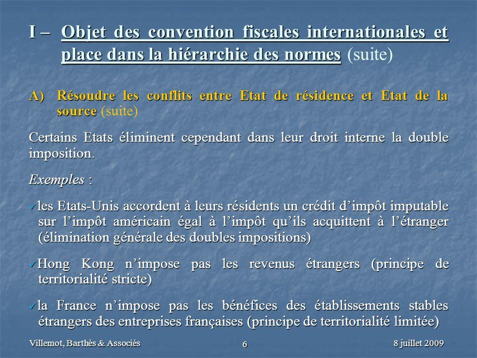 8 juillet 2009Villemot, Barthès & Associés 6 I – Objet des convention fiscales internationales et place dans la hiérarchie des normes I – Objet des co