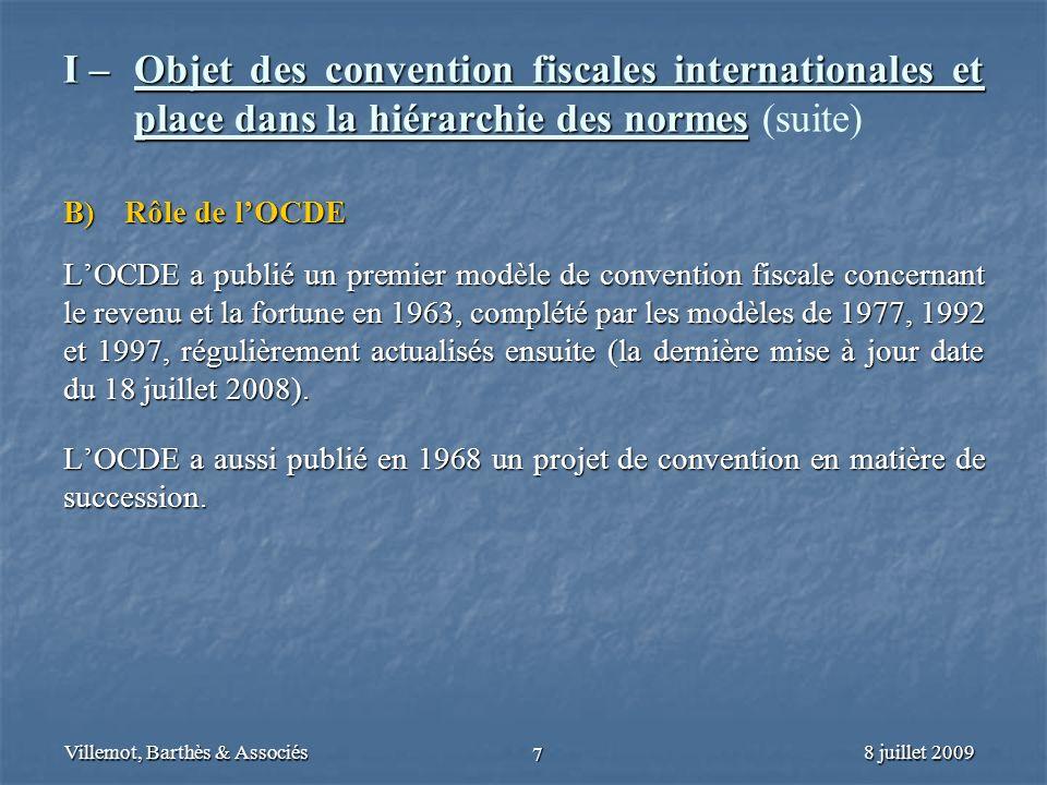 8 juillet 2009Villemot, Barthès & Associés 7 I – Objet des convention fiscales internationales et place dans la hiérarchie des normes I – Objet des co